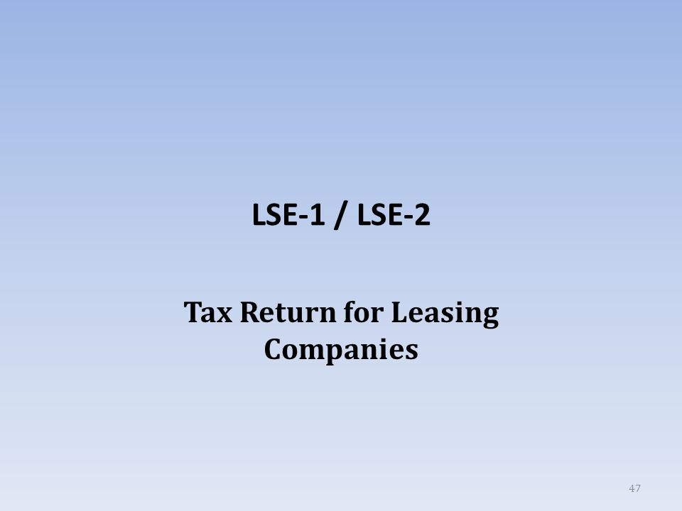 LSE-1 / LSE-2 Tax Return for Leasing Companies 47
