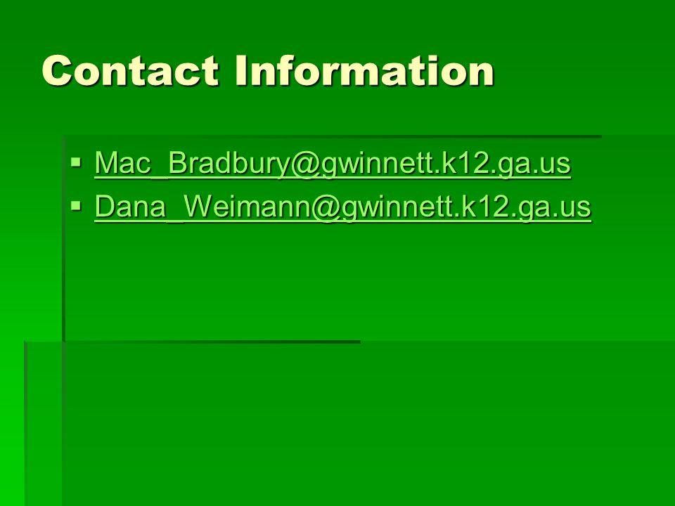 Contact Information  Mac_Bradbury@gwinnett.k12.ga.us Mac_Bradbury@gwinnett.k12.ga.us  Dana_Weimann@gwinnett.k12.ga.us Dana_Weimann@gwinnett.k12.ga.us