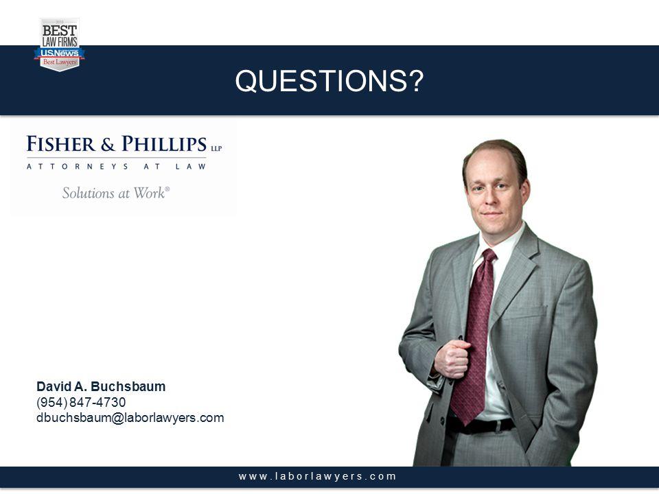 QUESTIONS? www.laborlawyers.com David A. Buchsbaum (954) 847-4730 dbuchsbaum@laborlawyers.com