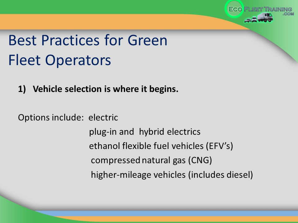 Best Practices for Green Fleet Operators 1)Vehicle selection is where it begins.