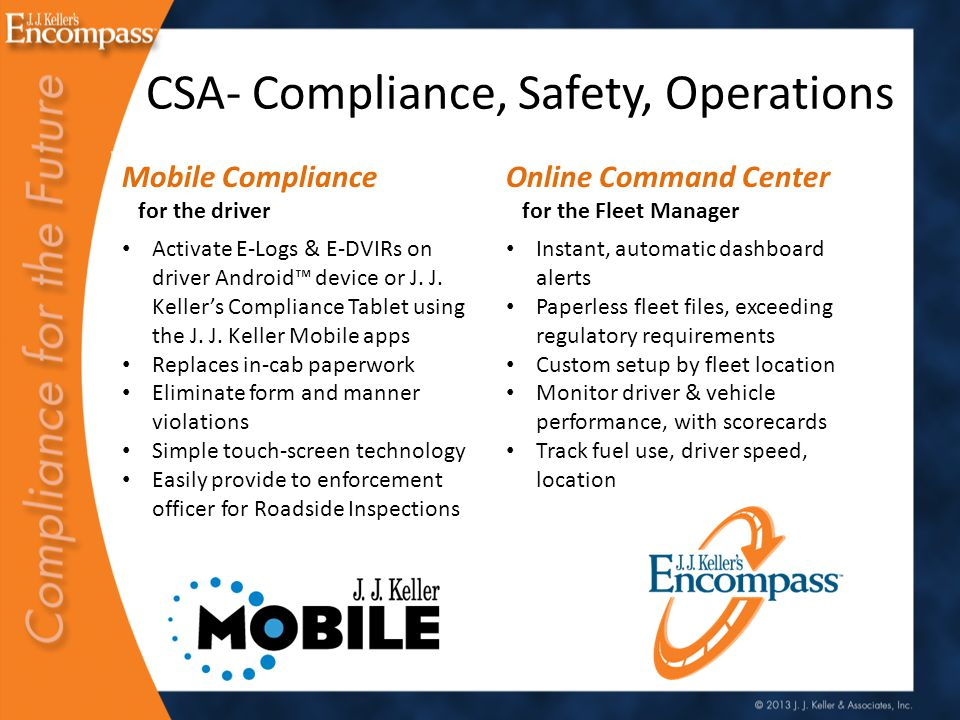 CSA- Compliance, Safety, Operations Mobile Compliance for the driver Online Command Center for the Fleet Manager Activate E-Logs & E-DVIRs on driver Android™ device or J.