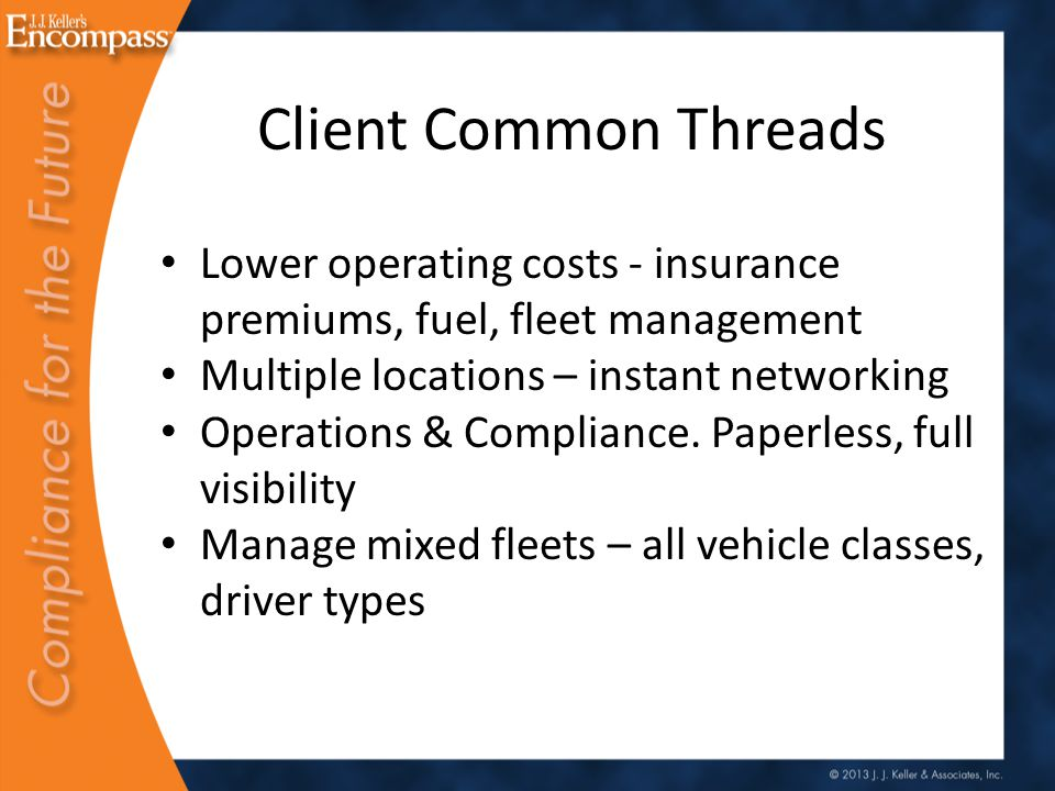 Client Common Threads Lower operating costs - insurance premiums, fuel, fleet management Multiple locations – instant networking Operations & Compliance.