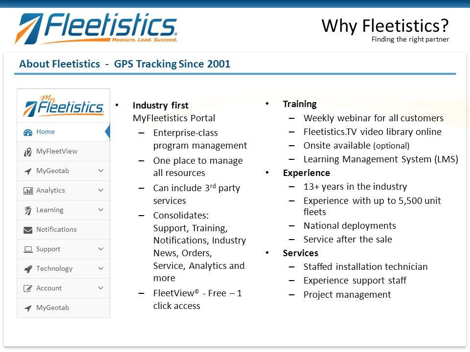 Finding the right partner Why Fleetistics? About Fleetistics - GPS Tracking Since 2001 Industry first MyFleetistics Portal – Enterprise-class program