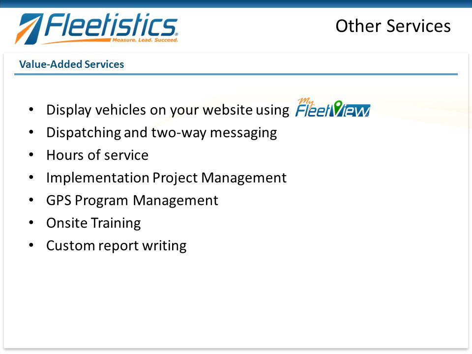 Other Services Value-Added Services Display vehicles on your website using Dispatching and two-way messaging Hours of service Implementation Project M