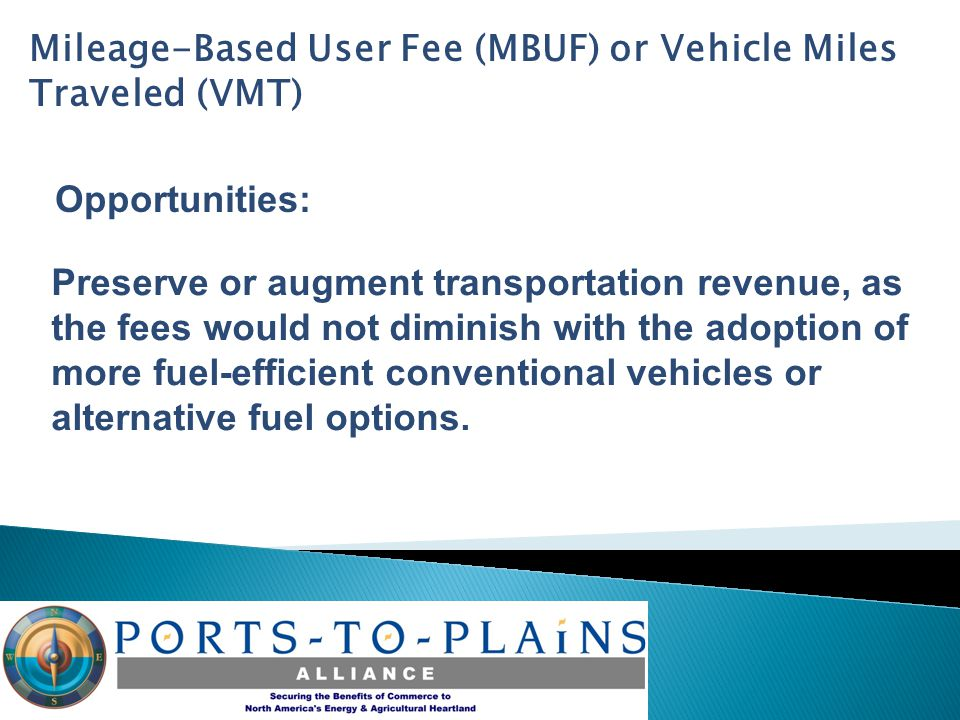 Opportunities: Preserve or augment transportation revenue, as the fees would not diminish with the adoption of more fuel-efficient conventional vehicles or alternative fuel options.