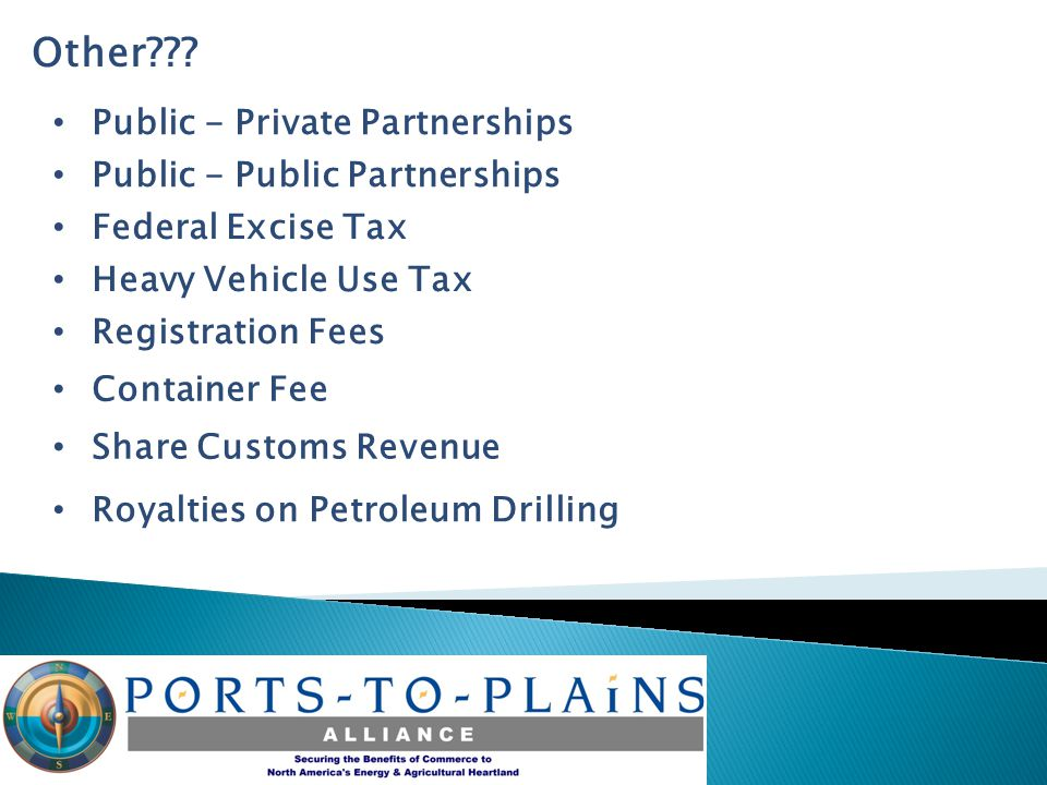 Other??? Public - Private Partnerships Federal Excise Tax Share Customs Revenue Royalties on Petroleum Drilling Public - Public Partnerships Heavy Veh