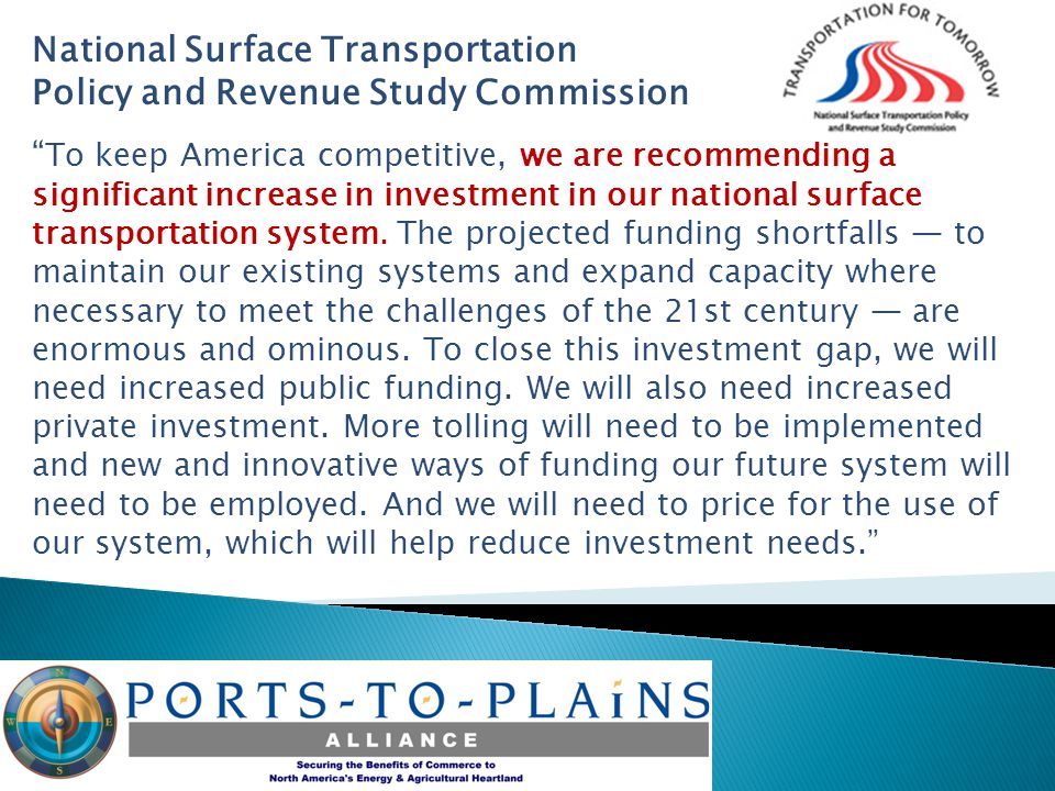 National Surface Transportation Policy and Revenue Study Commission To keep America competitive, we are recommending a significant increase in investment in our national surface transportation system.