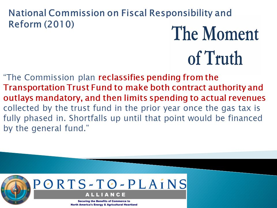 National Commission on Fiscal Responsibility and Reform (2010) The Commission plan reclassifies pending from the Transportation Trust Fund to make both contract authority and outlays mandatory, and then limits spending to actual revenues collected by the trust fund in the prior year once the gas tax is fully phased in.
