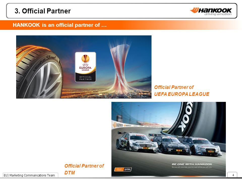 EU) Marketing Commuincations Team 3. Official Partner 4 Official Partner of DTM Official Partner of UEFA EUROPA LEAGUE HANKOOK is an official partner