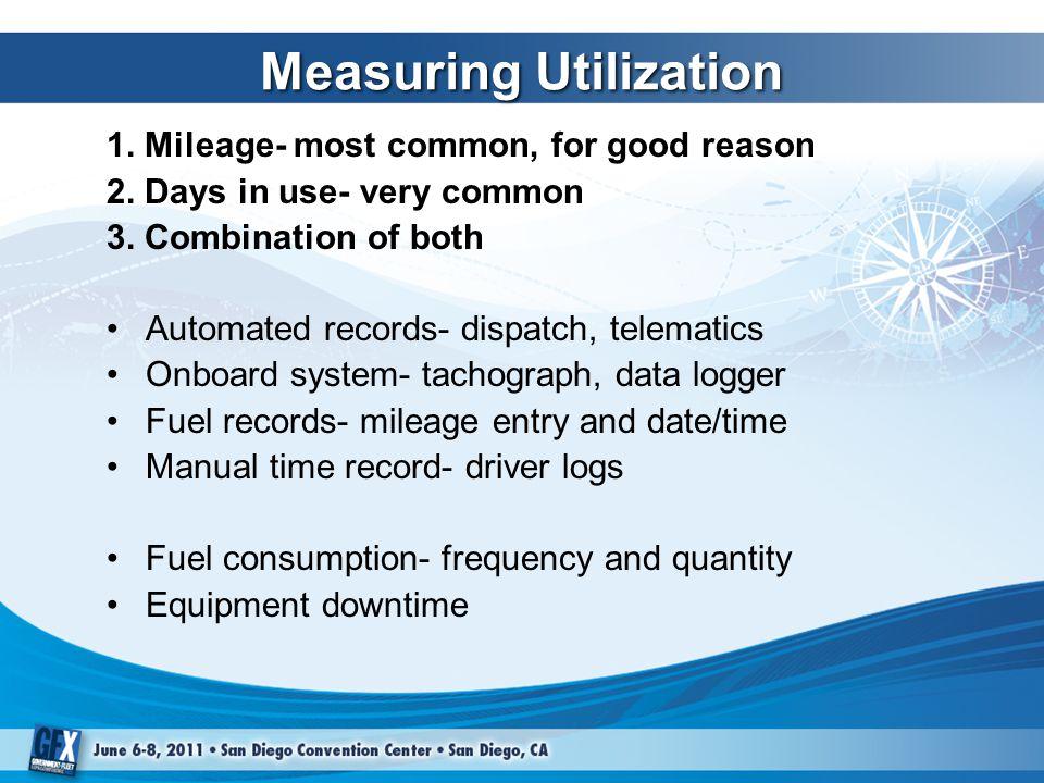 Measuring Utilization 1. Mileage- most common, for good reason 2.