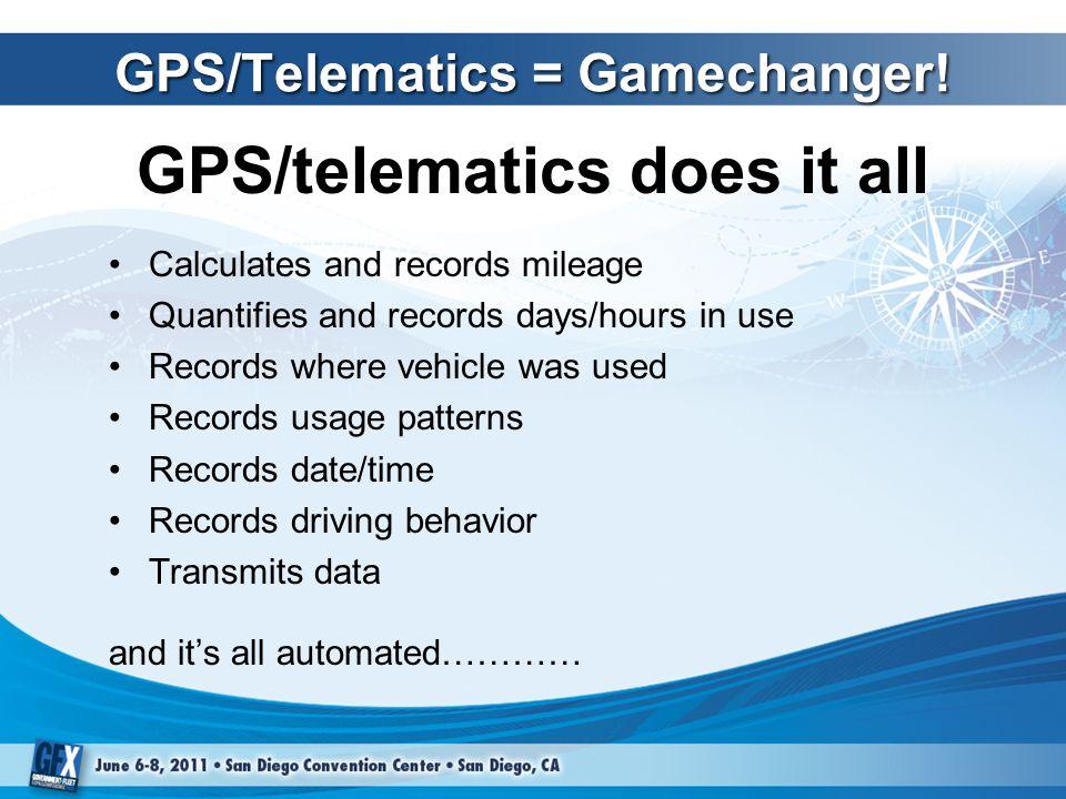 GPS/Telematics = Gamechanger.