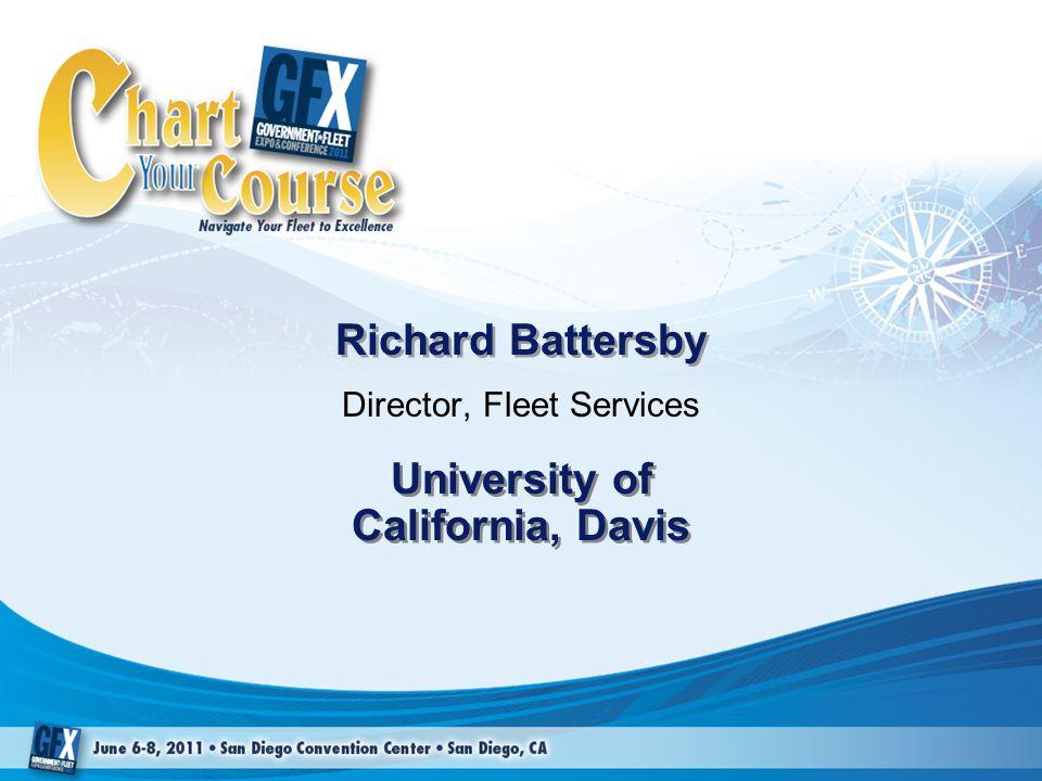 Richard Battersby Director, Fleet Services University of California, Davis
