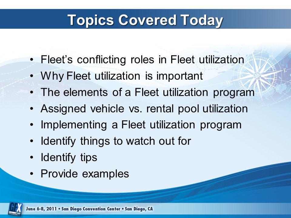 Topics Covered Today Fleet's conflicting roles in Fleet utilization Why Fleet utilization is important The elements of a Fleet utilization program Assigned vehicle vs.