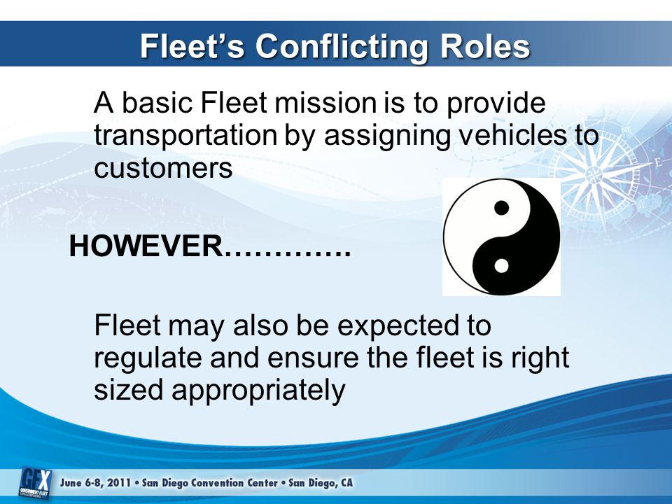 Fleet's Conflicting Roles A basic Fleet mission is to provide transportation by assigning vehicles to customers HOWEVER………….