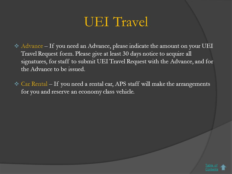 UEI Travel  Advance – If you need an Advance, please indicate the amount on your UEI Travel Request form.