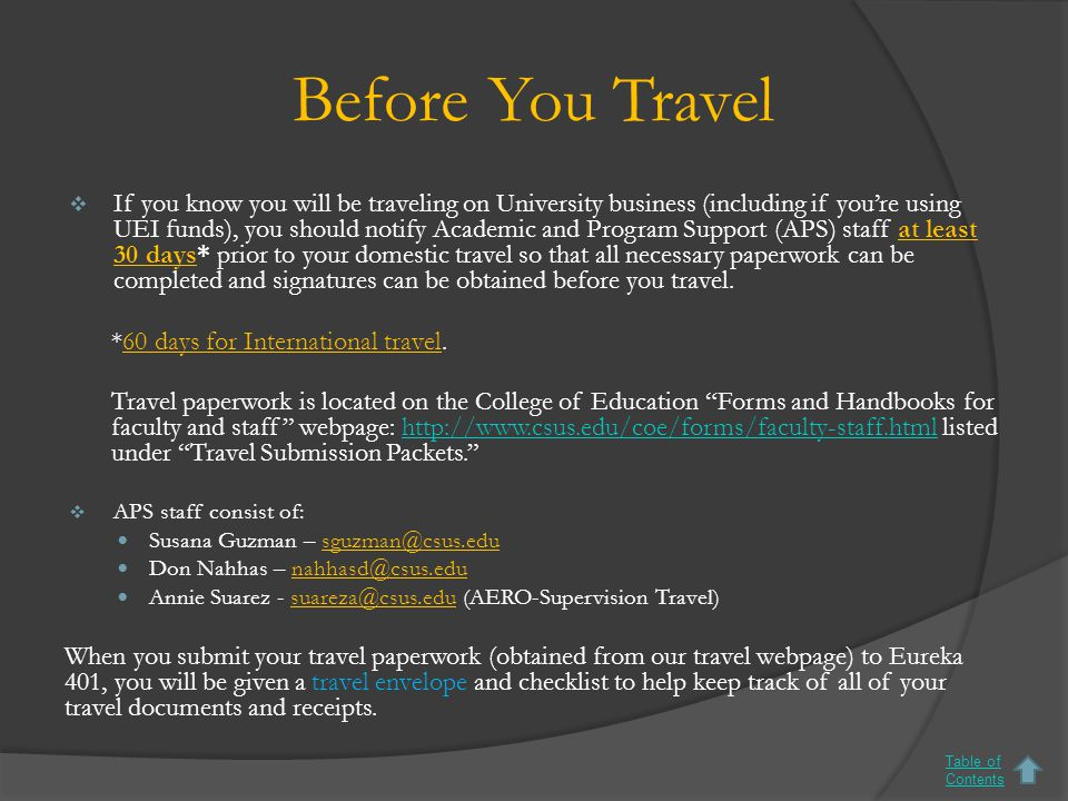 Unfunded Travel If you are NOT receiving funding for travel, you still need to complete/turn in the following 30 days before you travel (60 for international travel): 1.
