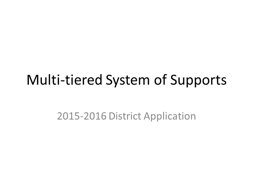 Multi-tiered System of Supports 2015-2016 District Application