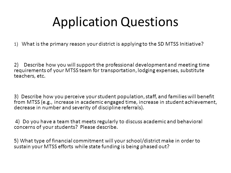 Application Questions 1) What is the primary reason your district is applying to the SD MTSS Initiative.