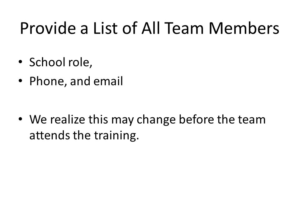 Provide a List of All Team Members School role, Phone, and email We realize this may change before the team attends the training.