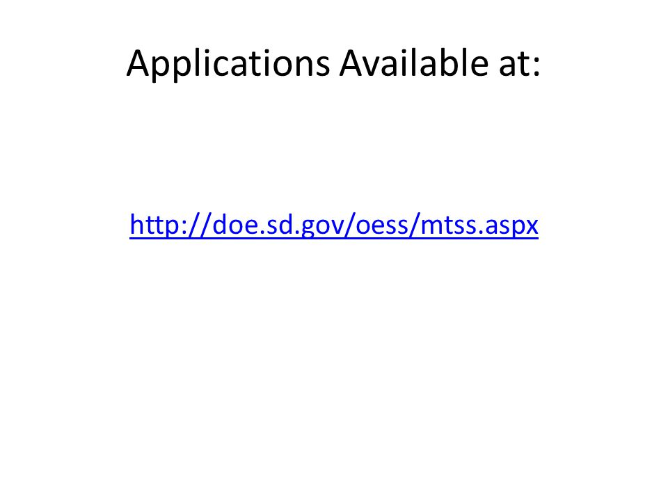 Applications Available at: http://doe.sd.gov/oess/mtss.aspx