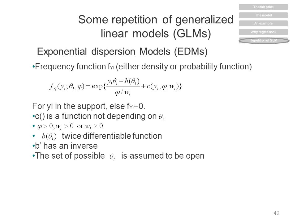 Some repetition of generalized linear models (GLMs) 40 Frequency function f Y i (either density or probability function) For yi in the support, else f