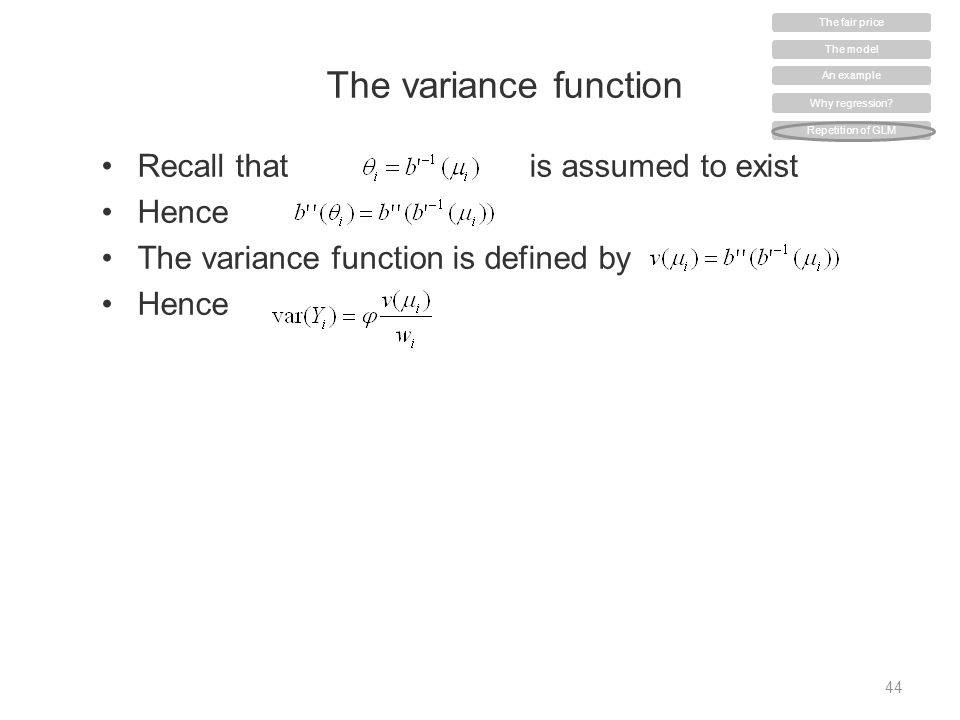 The variance function Recall that is assumed to exist Hence The variance function is defined by Hence 44 The model An example Why regression? Repetiti