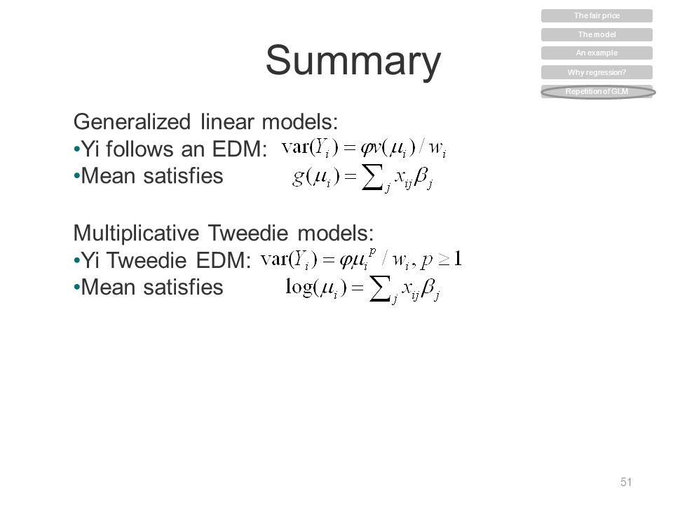 Summary 51 Generalized linear models: Yi follows an EDM: Mean satisfies Multiplicative Tweedie models: Yi Tweedie EDM: Mean satisfies The model An example Why regression.
