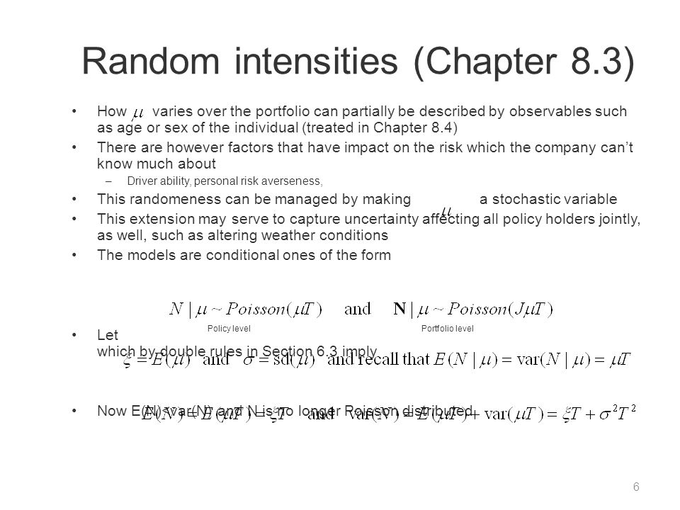 Random intensities (Chapter 8.3) How varies over the portfolio can partially be described by observables such as age or sex of the individual (treated