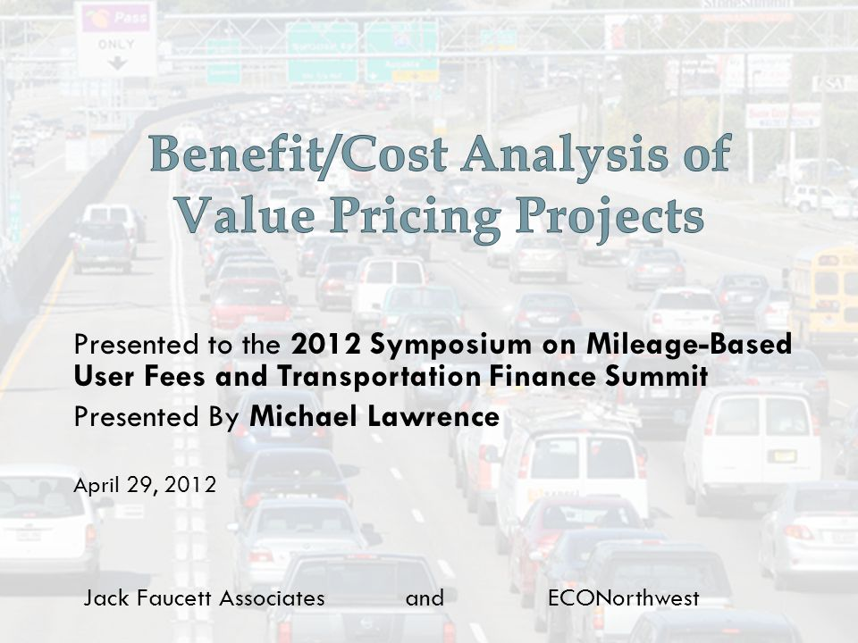 Jack Faucett Associates and ECONorthwest Presented to the 2012 Symposium on Mileage-Based User Fees and Transportation Finance Summit Presented By Michael Lawrence April 29, 2012