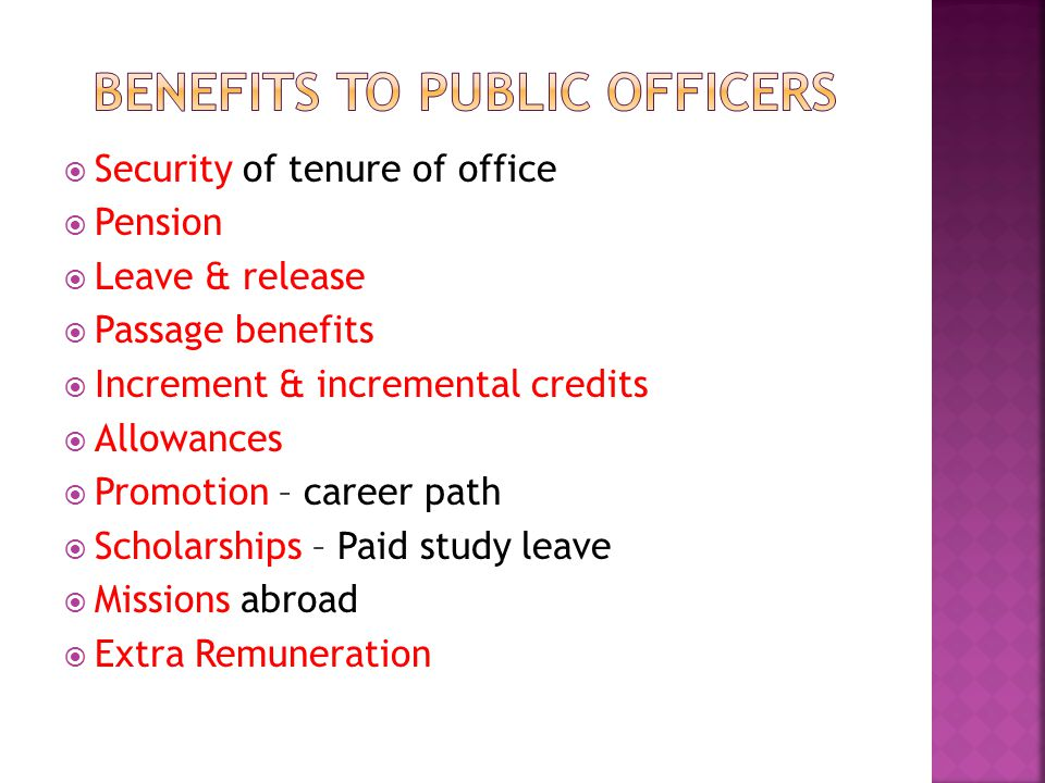  Security of tenure of office  Pension  Leave & release  Passage benefits  Increment & incremental credits  Allowances  Promotion – career path  Scholarships – Paid study leave  Missions abroad  Extra Remuneration