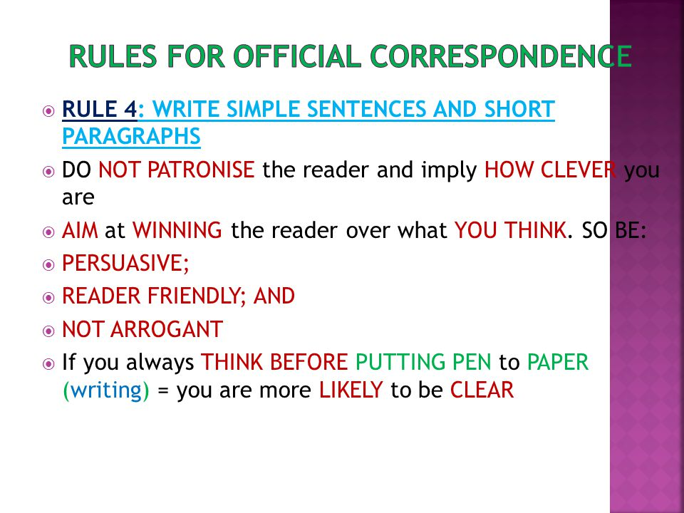  RULE 4: WRITE SIMPLE SENTENCES AND SHORT PARAGRAPHS  DO NOT PATRONISE the reader and imply HOW CLEVER you are  AIM at WINNING the reader over what YOU THINK.