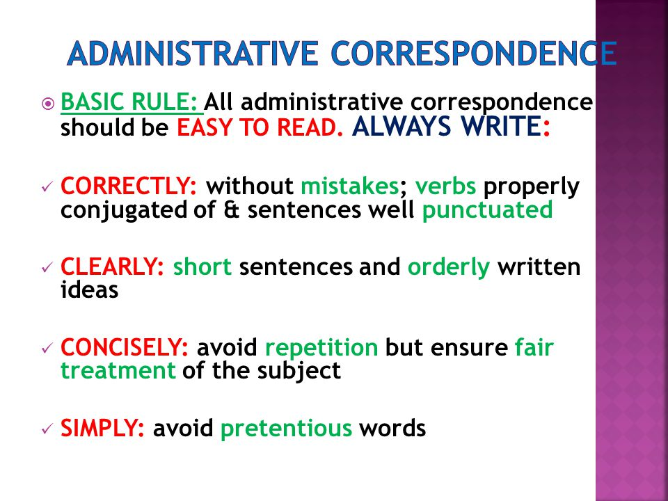  BASIC RULE: All administrative correspondence should be EASY TO READ.