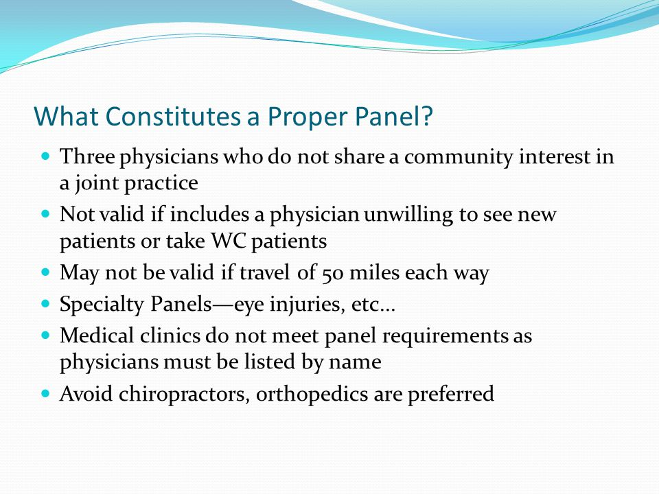 What Constitutes a Proper Panel? Three physicians who do not share a community interest in a joint practice Not valid if includes a physician unwillin