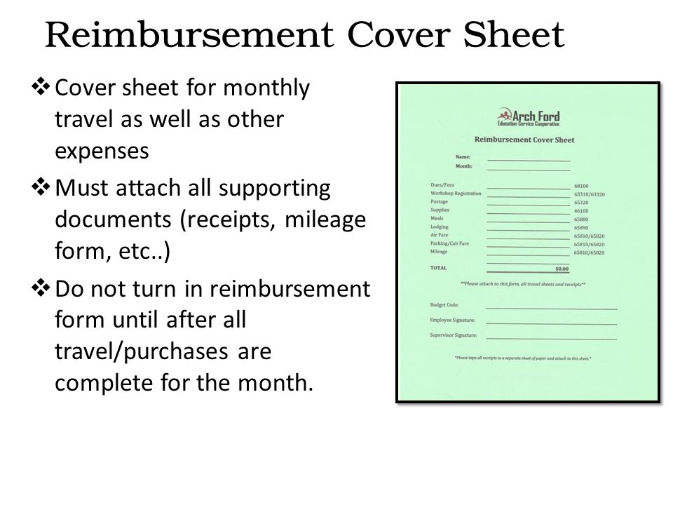  Cover sheet for monthly travel as well as other expenses  Must attach all supporting documents (receipts, mileage form, etc..)  Do not turn in reimbursement form until after all travel/purchases are complete for the month.