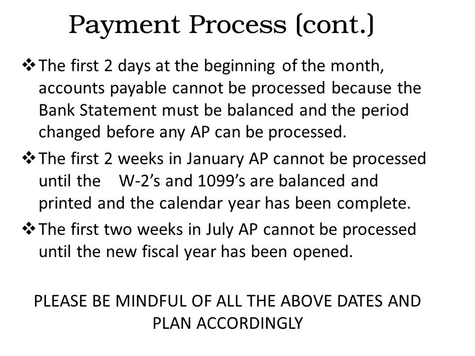  The first 2 days at the beginning of the month, accounts payable cannot be processed because the Bank Statement must be balanced and the period changed before any AP can be processed.