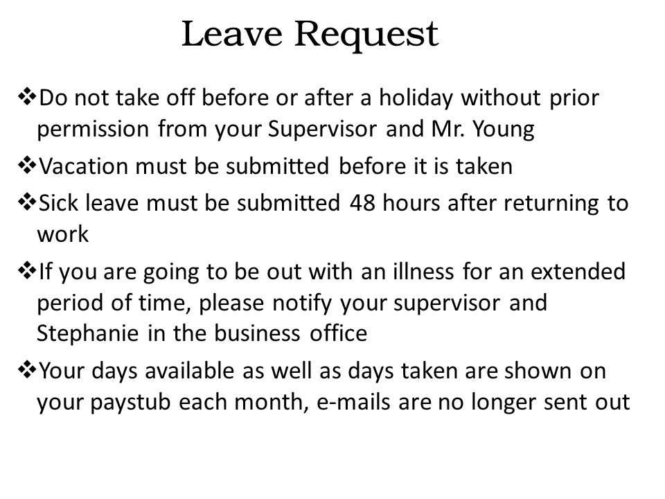  Do not take off before or after a holiday without prior permission from your Supervisor and Mr.