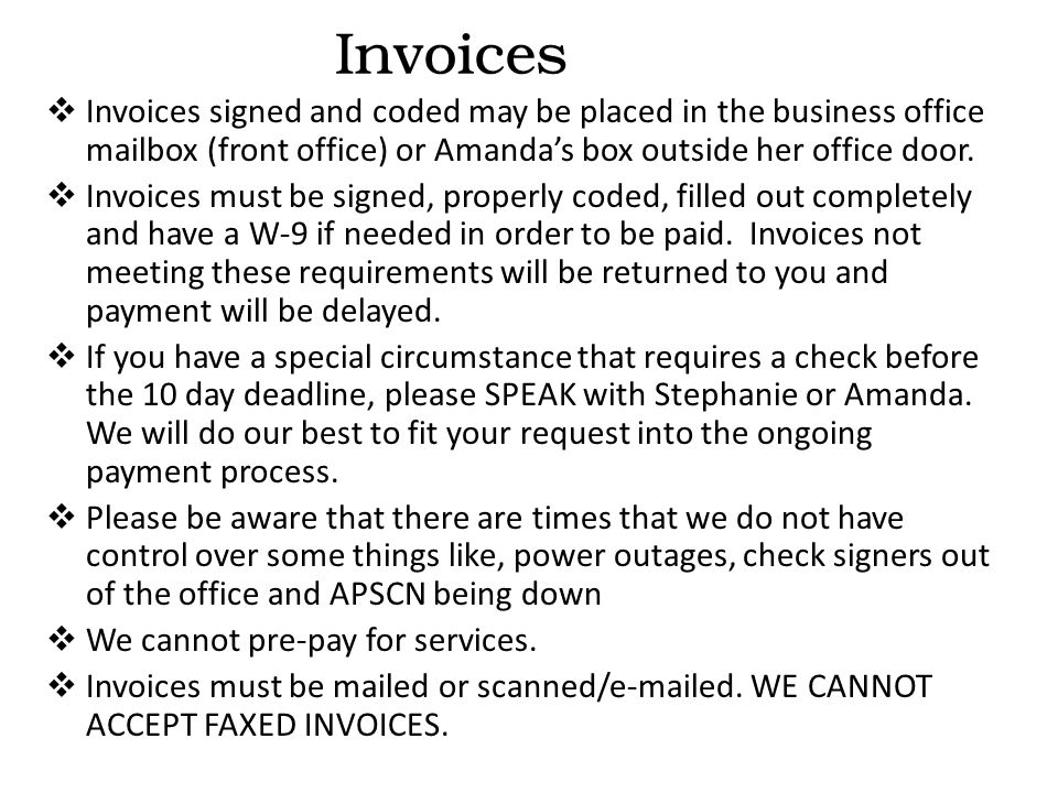  Invoices signed and coded may be placed in the business office mailbox (front office) or Amanda's box outside her office door.