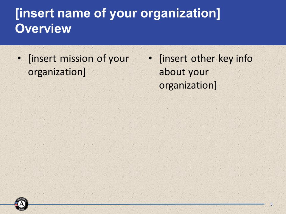 [insert name of your organization] Overview [insert mission of your organization] [insert other key info about your organization] 5