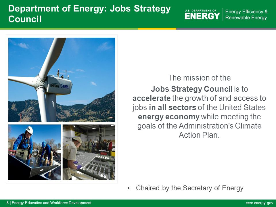 8 | Energy Education and Workforce Developmenteere.energy.gov The mission of the Jobs Strategy Council is to accelerate the growth of and access to jo