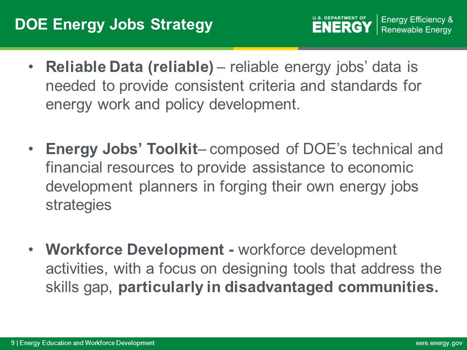 9 | Energy Education and Workforce Developmenteere.energy.gov Reliable Data (reliable) – reliable energy jobs' data is needed to provide consistent criteria and standards for energy work and policy development.