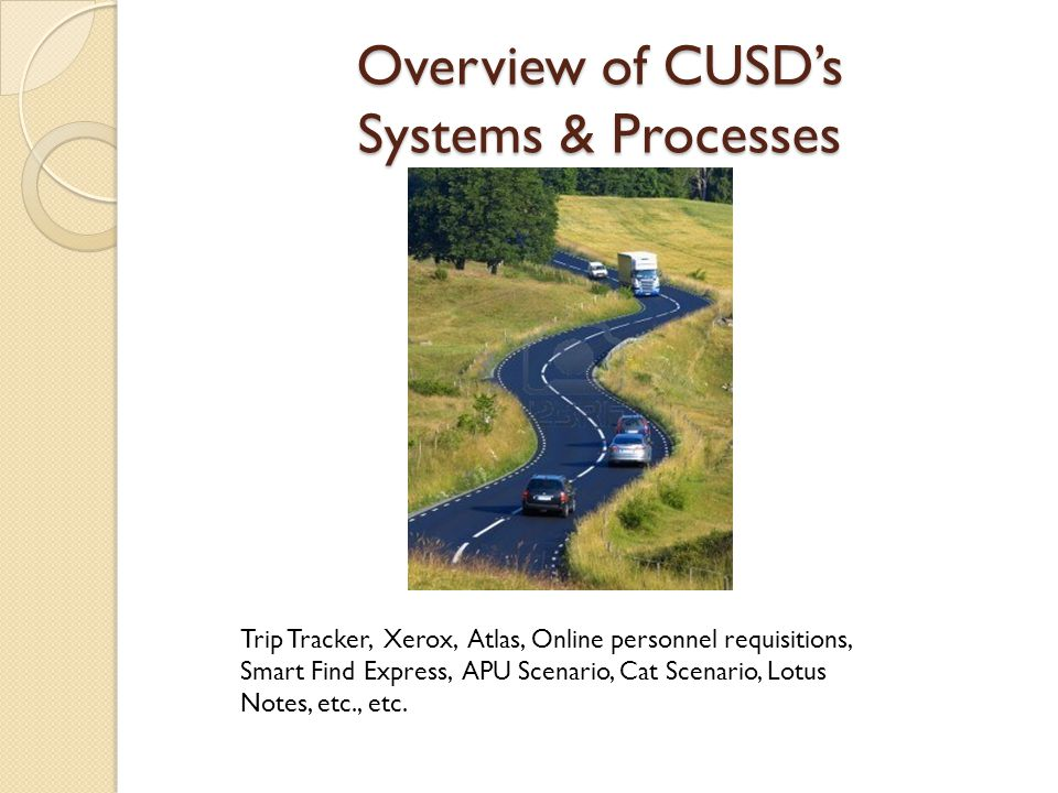 Overview of CUSD's Systems & Processes Trip Tracker, Xerox, Atlas, Online personnel requisitions, Smart Find Express, APU Scenario, Cat Scenario, Lotus Notes, etc., etc.