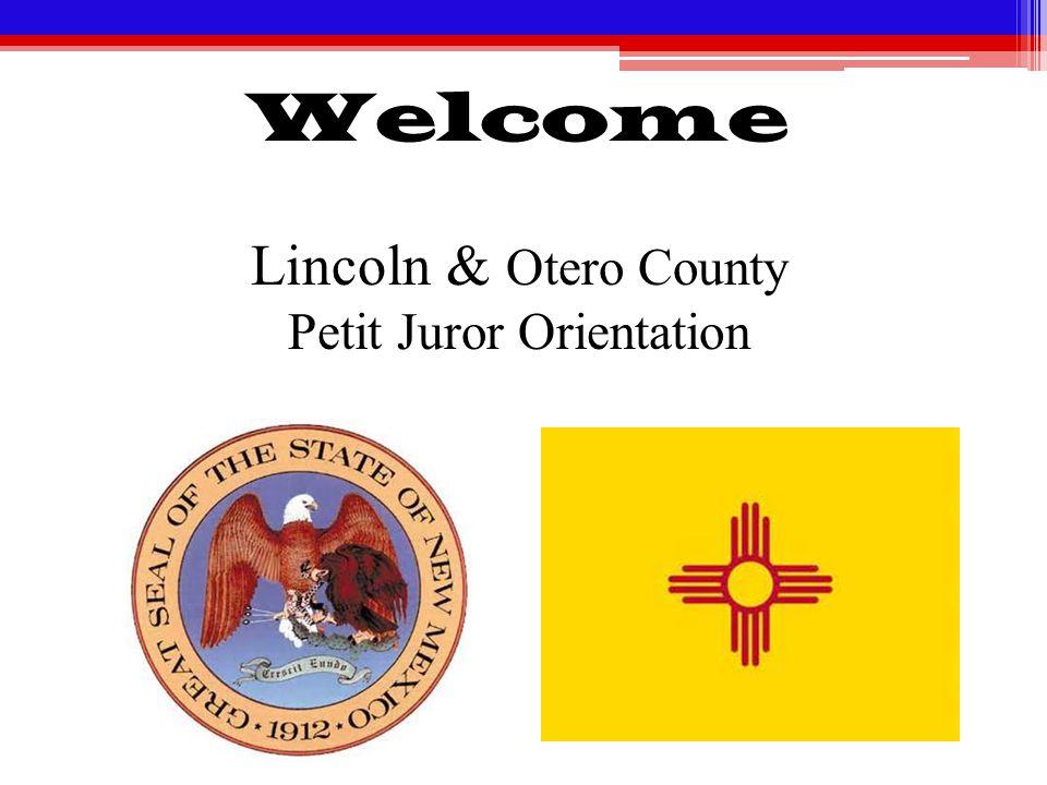 Welcome Lincoln & Otero County Petit Juror Orientation