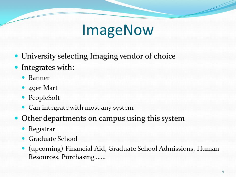 ImageNow University selecting Imaging vendor of choice Integrates with: Banner 49er Mart PeopleSoft Can integrate with most any system Other departmen