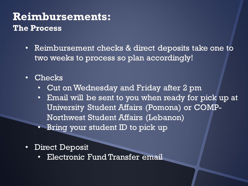 Reimbursements: The Process Reimbursement checks & direct deposits take one to two weeks to process so plan accordingly.