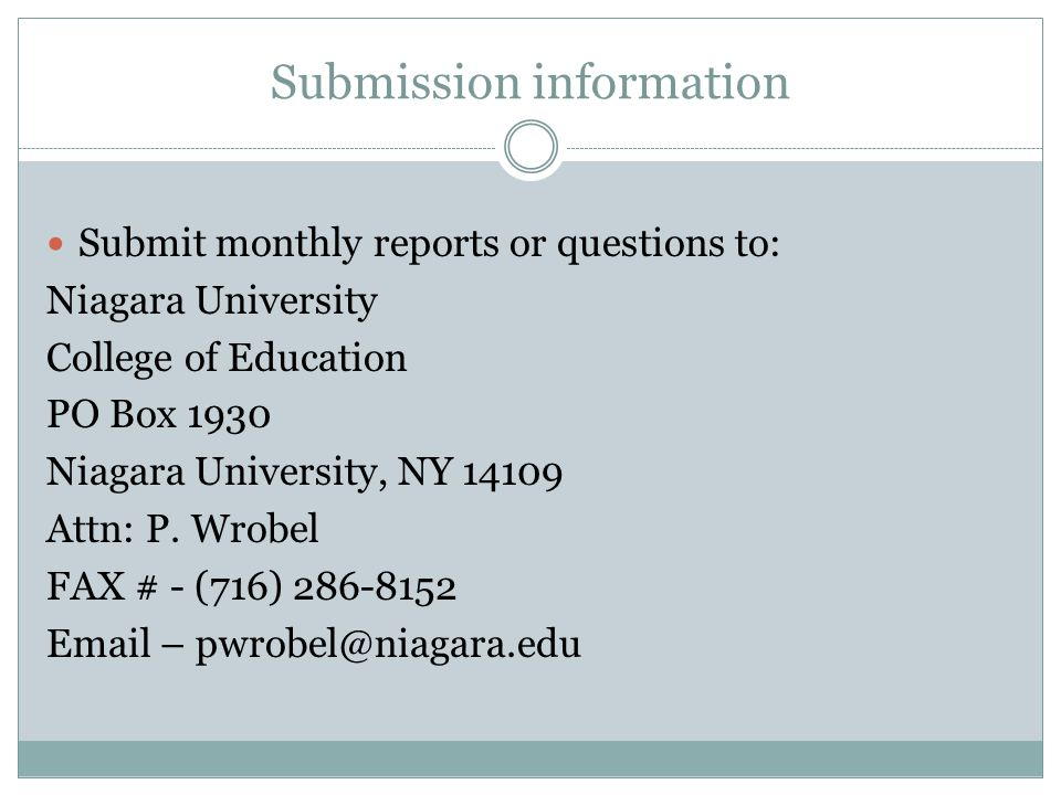 Submission information Submit monthly reports or questions to: Niagara University College of Education PO Box 1930 Niagara University, NY 14109 Attn: P.