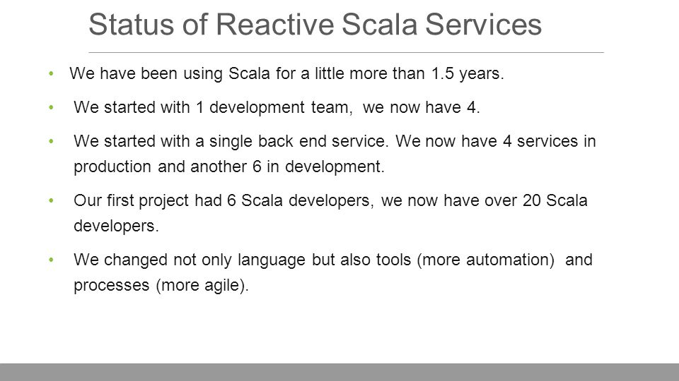 Status of Reactive Scala Services We have been using Scala for a little more than 1.5 years.