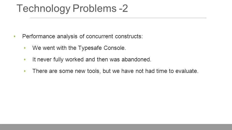 Technology Problems -2 Performance analysis of concurrent constructs: We went with the Typesafe Console.
