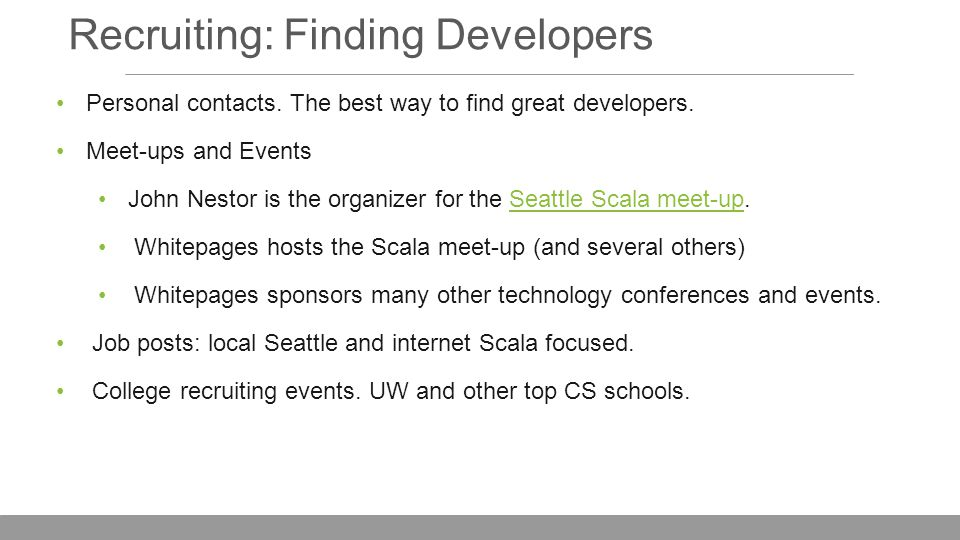 Recruiting: Finding Developers Personal contacts. The best way to find great developers.