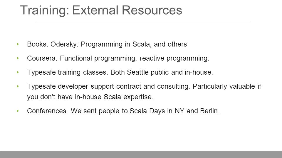 Training: External Resources Books. Odersky: Programming in Scala, and others Coursera.