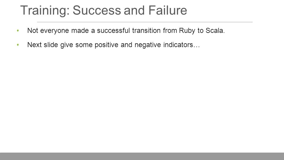 Training: Success and Failure Not everyone made a successful transition from Ruby to Scala.